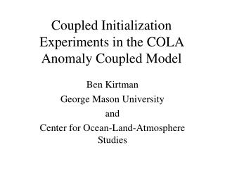 Coupled Initialization Experiments in the COLA Anomaly Coupled Model