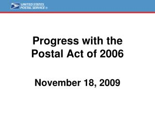 Progress with the       Postal Act of 2006 November 18, 2009