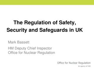 The Regulation of Safety, Security and Safeguards in UK