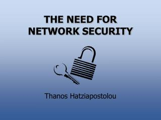 THE NEED FOR NETWORK SECURITY