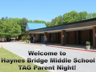 Welcome to  Haynes Bridge Middle School TAG Parent Night!
