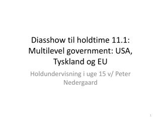 Diasshow til holdtime 11.1: Multilevel government: USA, Tyskland og EU