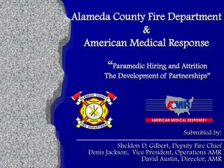 "Alameda County Fire Department & American Medical Response 	"" Paramedic Hiring and Attrition 	The Development of Par"