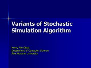 Variants of Stochastic Simulation Algorithm