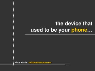 the device that  used to be your  phone …