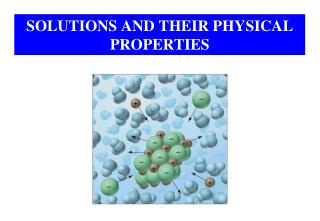 SOLUTIONS AND THEIR PHYSICAL PROPERTIES