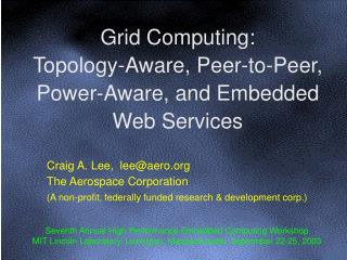 Grid Computing: Topology-Aware, Peer-to-Peer, Power-Aware, and Embedded Web Services