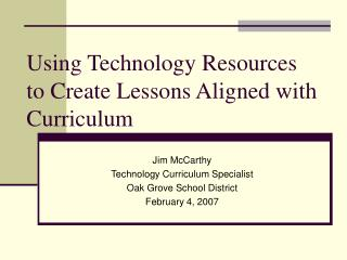 Using Technology Resources to Create Lessons Aligned with Curriculum