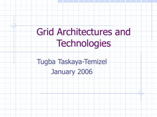 Grid Architectures and Technologies