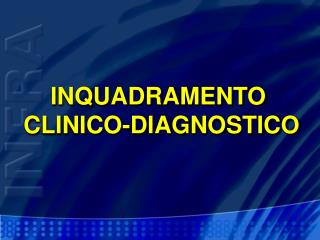 INQUADRAMENTO  CLINICO-DIAGNOSTICO