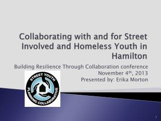 Collaborating with and for Street Involved and Homeless Youth in Hamilton