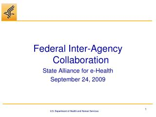 Federal Inter-Agency Collaboration State Alliance for e-Health September 24, 2009