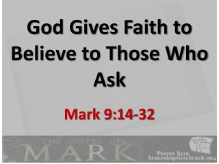 God Gives Faith to Believe to Those Who Ask