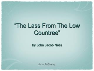 """The Lass From The Low Countree"" by John Jacob Niles"