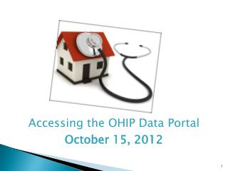Accessing the OHIP Data Portal October 15, 2012