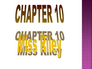 CHAPTER 10 Miss Riley