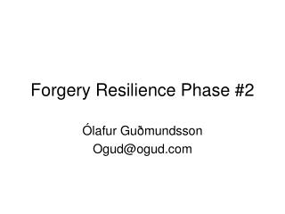Forgery Resilience Phase #2