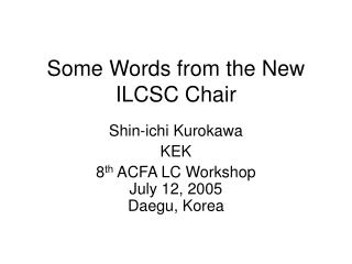 Some Words from the New ILCSC Chair