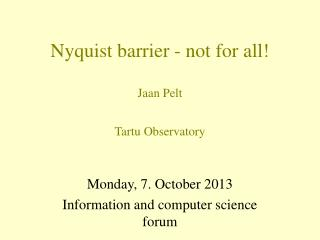 Nyquist barrier - not for all! Jaan Pelt Tartu Observatory