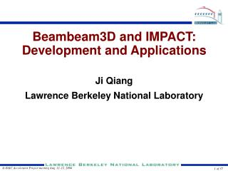 Beambeam3D and IMPACT: Development and Applications Ji Qiang Lawrence Berkeley National Laboratory