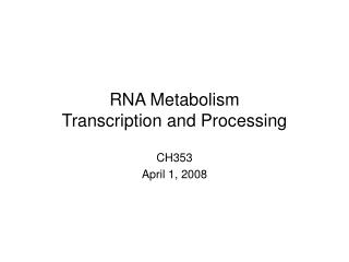 RNA Metabolism Transcription and Processing