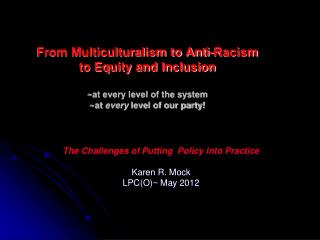 The Challenges of Putting  Policy into Practice Karen R. Mock   LPC(O)~ May 2012