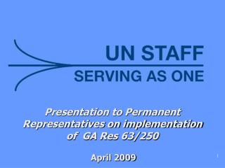 Presentation to Permanent Representatives on implementation of  GA Res 63/250  April 2009