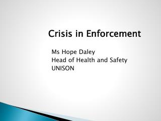 Crisis in Enforcement                      Ms Hope Daley
