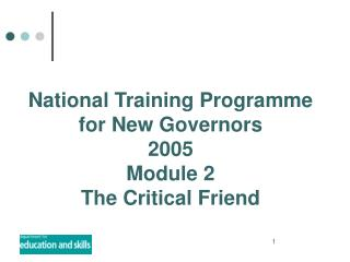 National Training Programme for New Governors 2005 Module 2 The Critical Friend