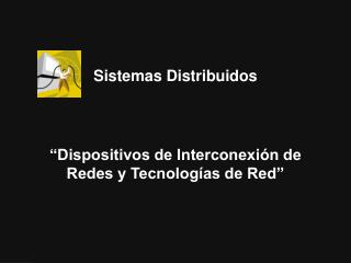 """Dispositivos de Interconexión de Redes y Tecnologías de Red"""