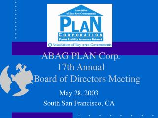 ABAG PLAN Corp. 17th Annual       Board of Directors Meeting