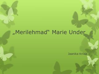 """Merilehmad"" Marie Under"