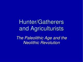 Hunter/Gatherers  and Agriculturists