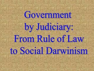 Government  by Judiciary: From Rule of Law to Social Darwinism