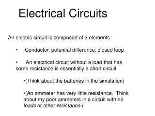 An electric circuit is composed of 3 elements 	 Conductor, potential difference, closed loop