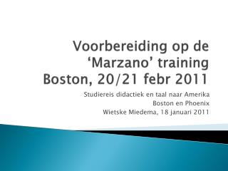 Voorbereiding op de ' Marzano ' training Boston, 20/21  febr  2011