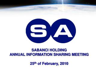 SABANCI HOLDING  ANNUAL INFORMATION SHARING MEETING 25 th  of February, 2010