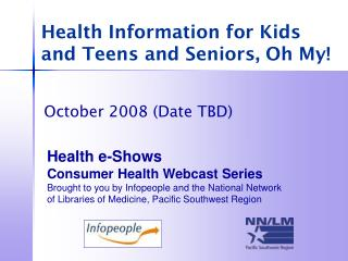 Health Information for Kids  and Teens and Seniors, Oh My!