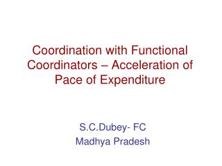 Coordination with Functional Coordinators – Acceleration of Pace of Expenditure