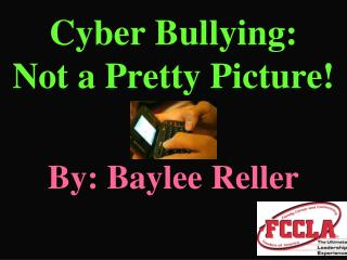 Cyber Bullying:  Not a Pretty Picture!