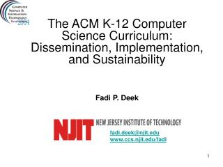 The ACM K-12 Computer Science Curriculum: Dissemination, Implementation, and Sustainability Fadi P. Deek