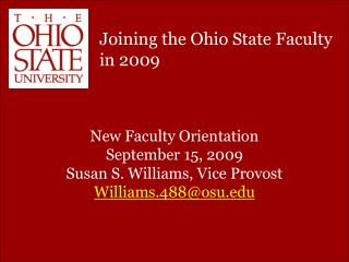 New Faculty Orientation September 15, 2009 Susan S. Williams, Vice Provost Williams.488@osu