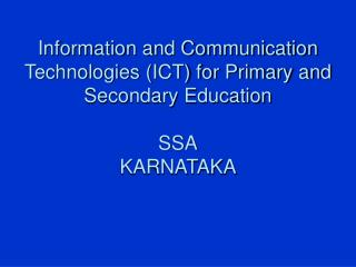 Information and Communication Technologies (ICT) for Primary and Secondary Education SSA KARNATAKA