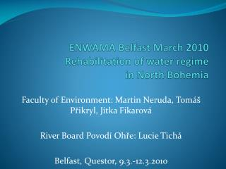 ENWAMA Belfast  March  2010 Rehabilitation of water regime in  North  Bohemia