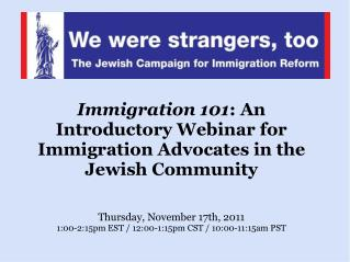 Immigration 101 : An Introductory Webinar for Immigration Advocates in the Jewish Community