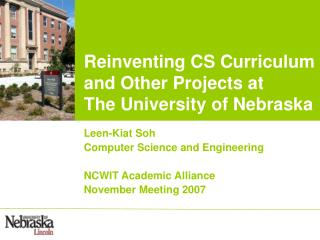 Reinventing CS Curriculum and Other Projects at The University of Nebraska