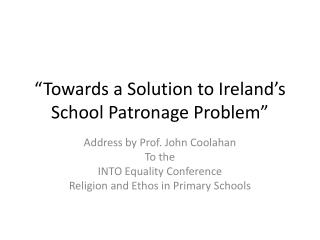 """Towards a Solution to Ireland's School Patronage Problem"""
