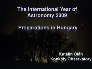 The International Year of  Astronomy 2009  Preparations in Hungary