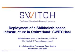 Deployment of a Shibboleth-based Infrastructure in Switzerland: SWITCHaai