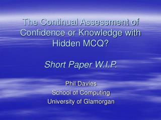 The Continual Assessment of Confidence or Knowledge with Hidden MCQ? Short Paper W.I.P.